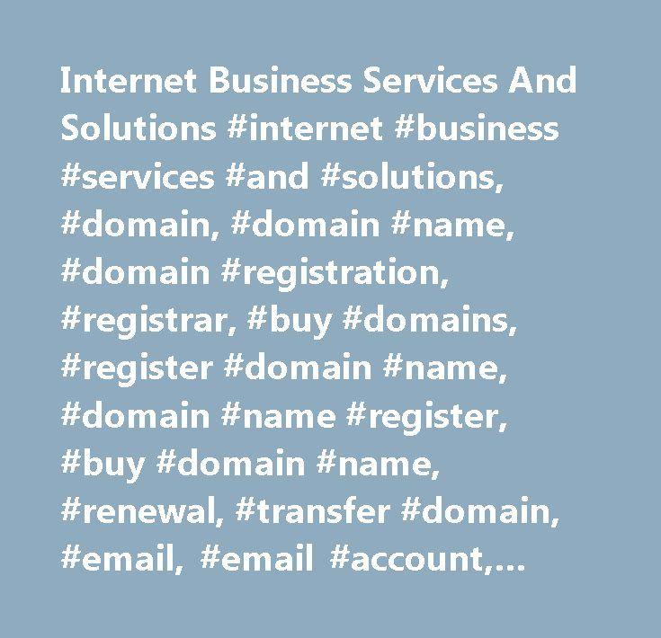 Internet Business Services And Solutions #internet #business #services #and #solutions, #domain, #domain #name, #domain #registration, #registrar, #buy #domains, #register #domain #name, #domain #name #register, #buy #domain #name, #renewal, #transfer #domain, #email, #email #account, #hosting, #web #hosting, #ssl, #secure #certificates, #cheap, #inexpensive, #domains, #domain #names, #domain #name #registrations, #registrars, #register, #dns, #url, #web #address, #internet #address, #web…