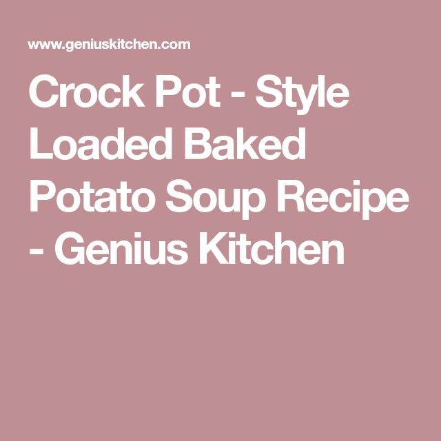 Crock Pot - Style Loaded Baked Potato Soup Recipe - Genius Kitchen