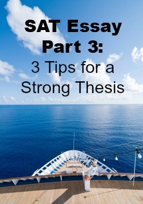 SAT Essay Part 3: 3 Tips for a Strong Thesis