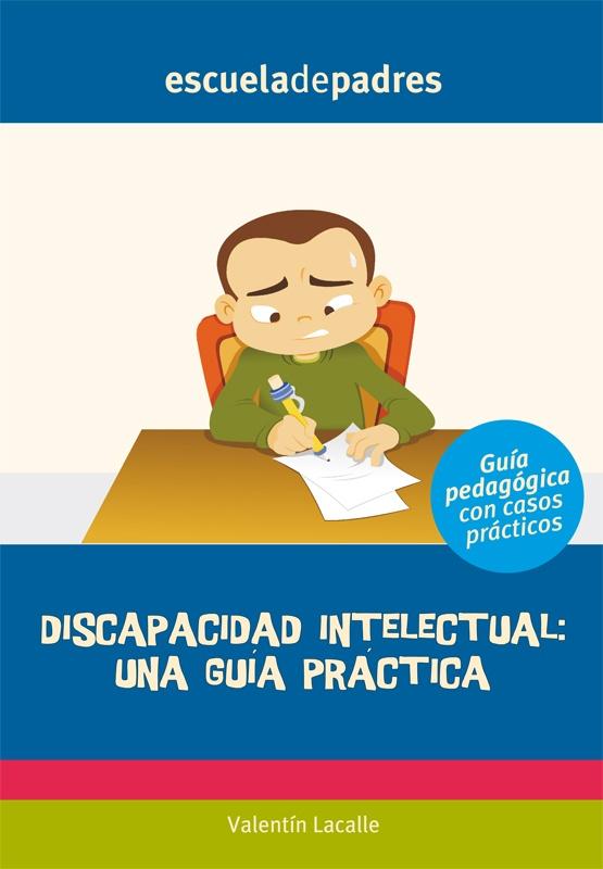 Discapacidad intelectual: Una guía educativa.  Orientaciones prácticas para los padres de hijos con discapacidad intelectual.
