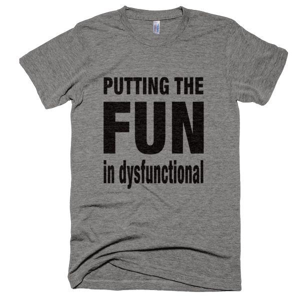 Putting The Fun In Dysfunctional T-Shirt