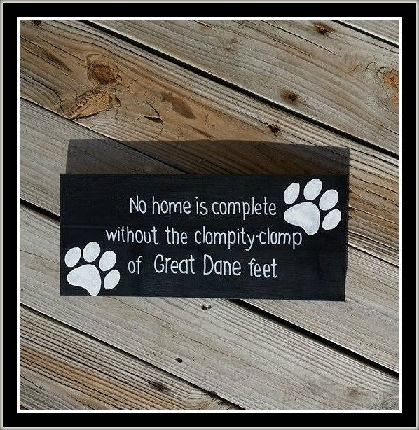 No Home is Complete Without the Clompity Clomp of Great Dane Feet Hand Painted Wooden Sign Pets Dogs Animals - pinned by pin4etsy.com