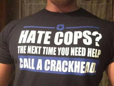 So you hate cops? Next time you need help call a crackhead! | by Kevin Fobbs…Democrats will be rushing to greet you lickidy split!!!LOL
