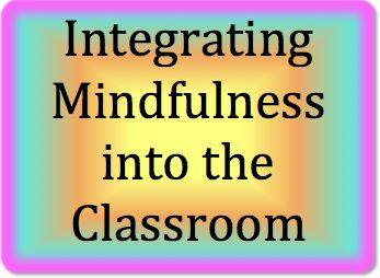 Five Specific Ways to Integrate Mindfulness into the Classroom