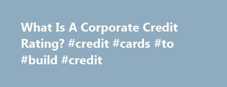 What Is A Corporate Credit Rating? #credit #cards #to #build #credit http://credit.remmont.com/what-is-a-corporate-credit-rating-credit-cards-to-build-credit/  #credit companies # What Is A Corporate Credit Rating? Before you decide whether to invest into a debt security from Read More...The post What Is A Corporate Credit Rating? #credit #cards #to #build #credit appeared first on Credit.