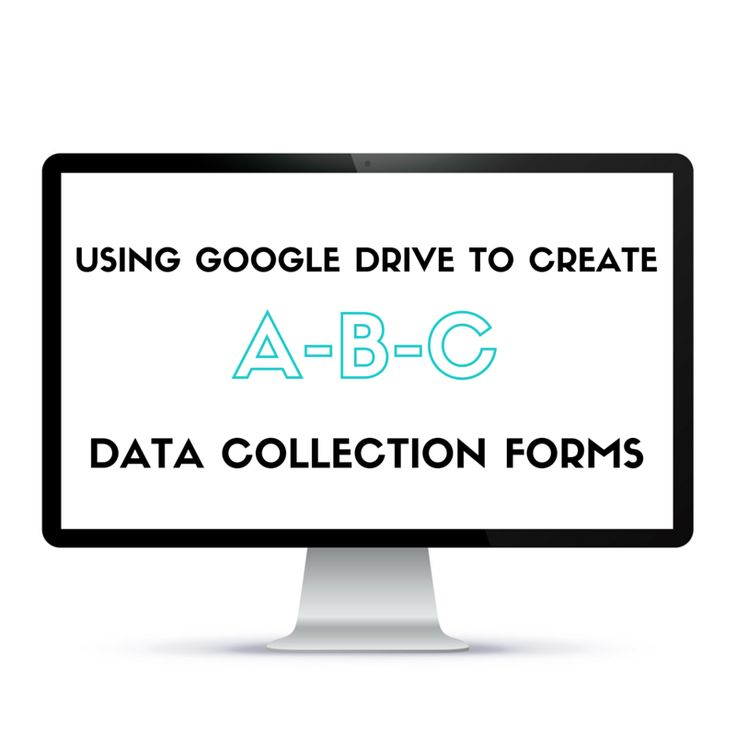 Using Google Drive to Create A-B-C Data Collection Forms | Teaching Special Thinkers