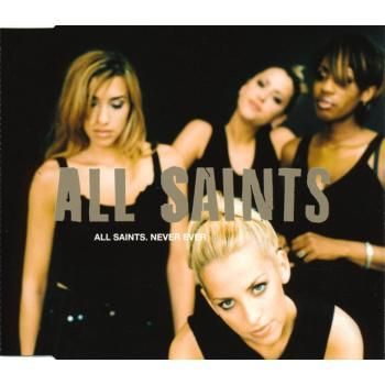 All Saints - Never Ever. The first CD single I ever bought for myself.