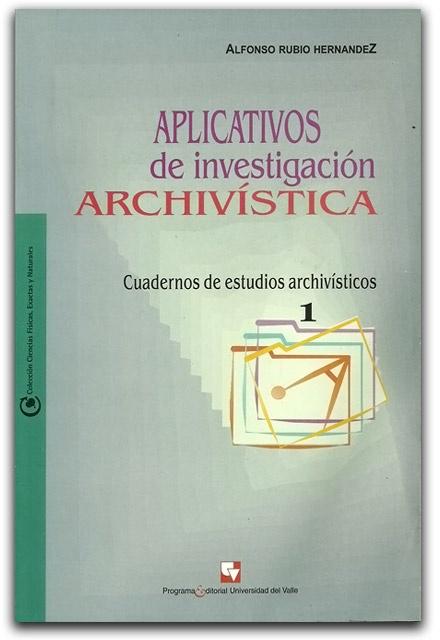 Aplicativos de investigación archivística– Alfonso Rubio Hernández - Universidad del Valle     www.librosyeditores.com/tiendalemoine/1286-aplicativos-de-investigacion-archivistica.html    Editores y distribuidores.