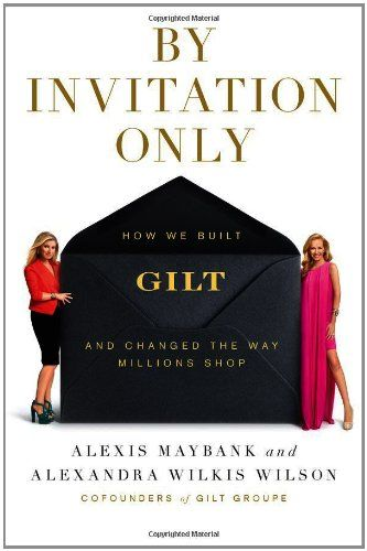 By Invitation Only: How We Built Gilt and Changed the Way Millions Shop by Alexis Maybank . This was SO GOOD. Really in-depth, brilliant strategies. One of my absolute fav's.