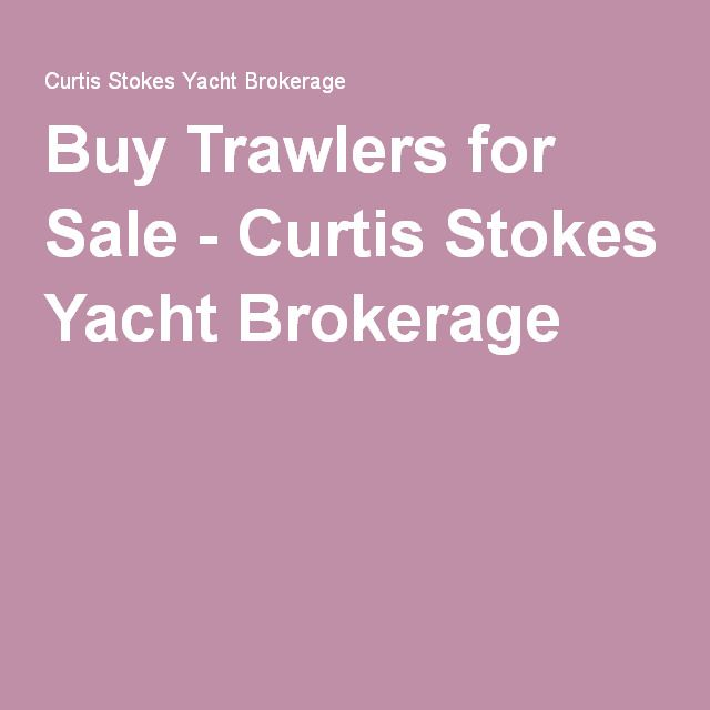 Buy Trawlers for Sale - Curtis Stokes Yacht Brokerage