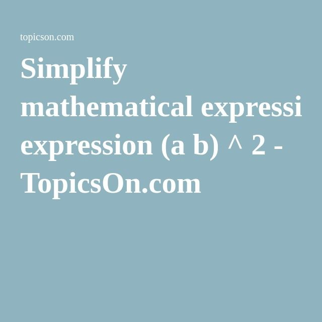 Simplify mathematical expression (a b) ^ 2 - TopicsOn.com
