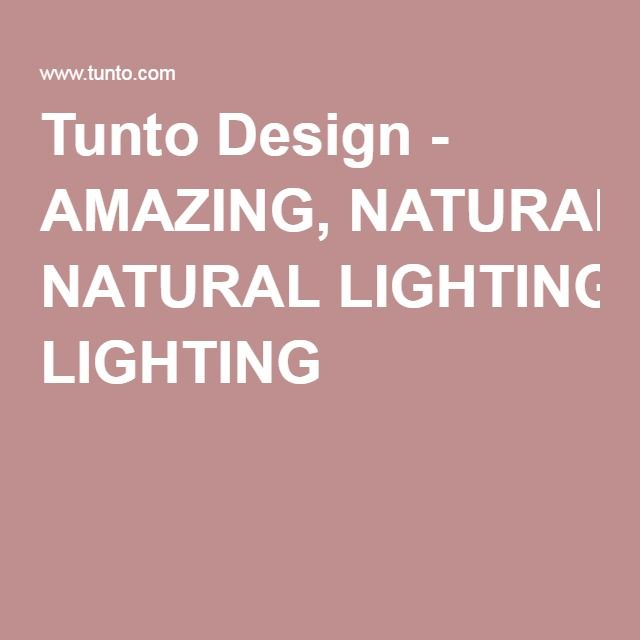 Tunto Design - AMAZING, NATURAL LIGHTING
