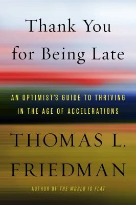 Thank You for Being Late: An Optimist's Guide to Thriving in the Age of Accelerations. This book is still being acquired by libraries in SAILS, but it is listed in the online catalog already. Place your hold now to get your name on the list!