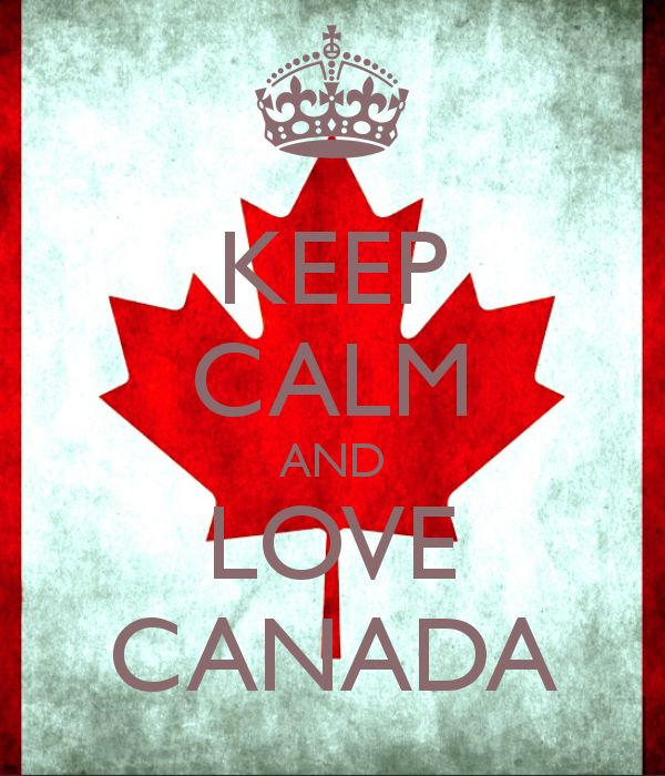 KEEP CALM AND LOVE CANADA . . . . Because Taking a Vacation to Travel to Canada is Always a Great Idea !!