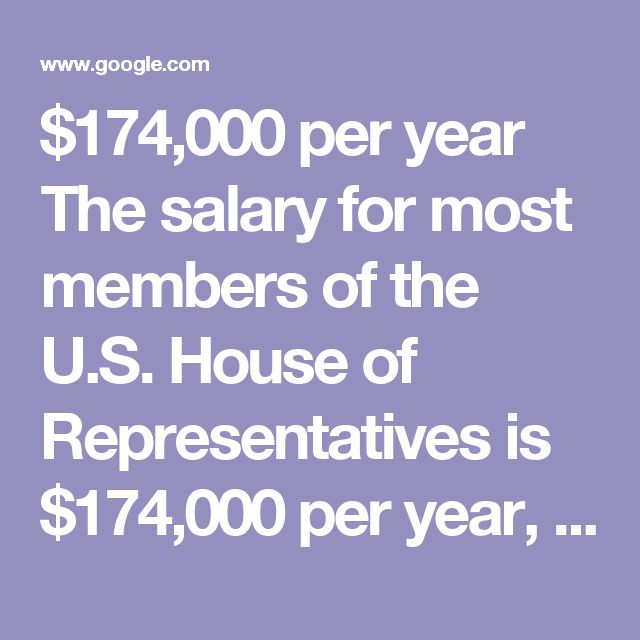 $174,000 per year The salary for most members of the U.S. House of Representatives is $174,000 per year, according to the Congressional Research Service. This annual wage is the same for members of both the House of Representatives and the Senate. Salaries are higher for those in leadership roles. U.S. House of Representatives Salary | Chron.com work.chron.com/us-house-representatives-salary-8425.html
