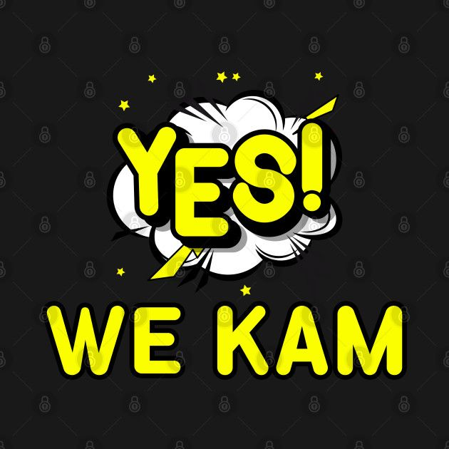 Check Out This Awesome Yes We Kam Design On Teepublic Nel 2020