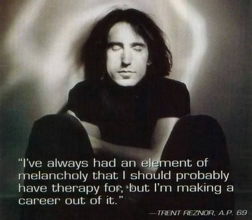 Trent Reznor. --- kind of my goal in life...