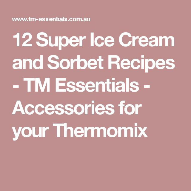 12 Super Ice Cream and Sorbet Recipes - TM Essentials - Accessories for your Thermomix