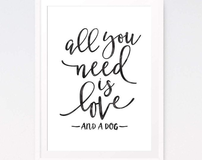 All You Need Is Love And A Dog Dog Lover Gift Dog Sign Dog Quote Printable Poster Dog Print Printable Wall Art Gift For Her Te Regalo Esta Frase Frases
