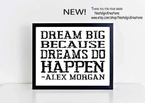 o This item is an instant download printable art product for home, office or locker room. Inspirational print. Motivational poster. Home Décor. Wall art entitled Dream big because dreams do happen -Alex Morgan From Say Hey! Sports Quotes.  o With these items, there's no waiting. You can have a last-minute gift in minutes.  o You will receive a PDF and JPG that are 8x10 inch design via email that you can print on your own printer or at your local print shop.   o A link to your download will…