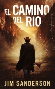 """El Camino del Rio by Jim Sanderson - A """"lean and lyrical"""" Southwestern mystery (The New York Times): When agent Dolph Martinez finds a body abandoned in the wild Texas desert, he opens an investigation that will pit him against an eclectic group of enemies, all with something to hide."""