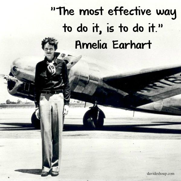"""""""The most effective way to do it, is to do it."""" Amelia Earhart #inspiration #davidshoup #quotes #ameliaearhart"""