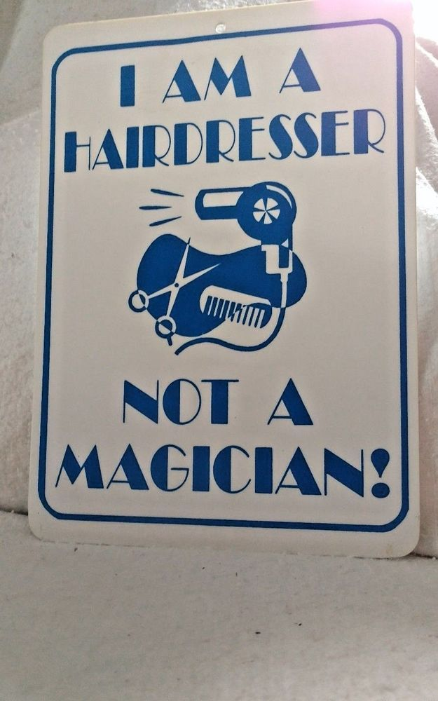 "Novelty Signs ""I am a HairDresser Not A MAGICIAN"" #Novelty"