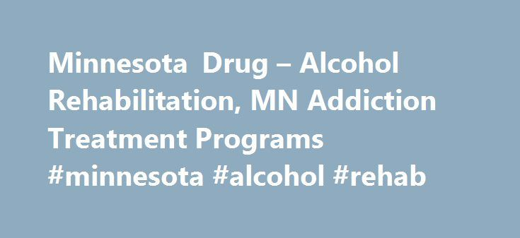 Minnesota Drug – Alcohol Rehabilitation, MN Addiction Treatment Programs #minnesota #alcohol #rehab http://iowa.remmont.com/minnesota-drug-alcohol-rehabilitation-mn-addiction-treatment-programs-minnesota-alcohol-rehab/  # Minnesota Drug Alcohol Rehabilitation, MN Addiction Treatment Programs – 1-800-807-0951 Drug trafficking in Minnesota is primarily controlled by the Mexican drug cartels. All types of illicit drugs are available in the state including cocaine, marijuana, methamphetamine…