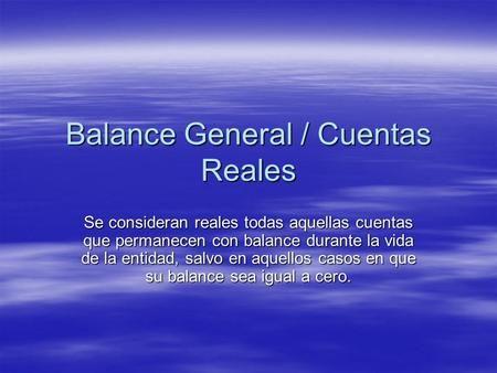 Balance General / Cuentas Reales>
