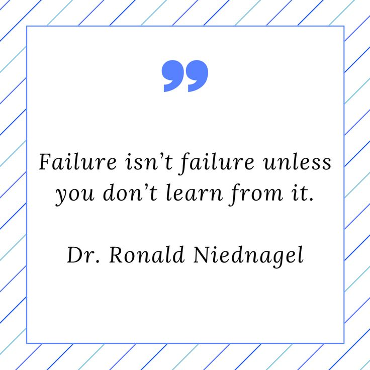 """""""Failure isn't failure unless you don't learn from it."""" - Dr. Ronald Niednagel"""