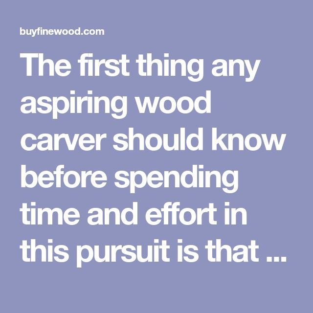 The first thing any aspiring wood carver should know before spending time and effort in this pursuit is that wood carving can become very addictive. Soon you will be giving up time and energy spent on menial ventures like work and Facebook to begin the...
