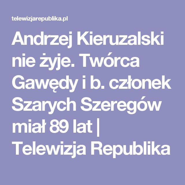 Andrzej Kieruzalski nie żyje. Twórca Gawędy i b. członek Szarych Szeregów miał 89 lat | Telewizja Republika