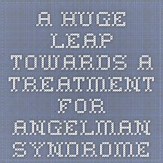 A huge leap towards a treatment for Angelman Syndrome