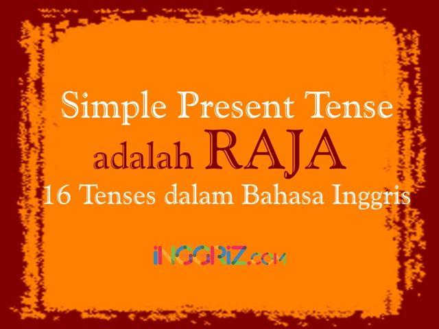 Simple Present Tense adalah RAJA 16 Tenses dalam Bahasa Inggris