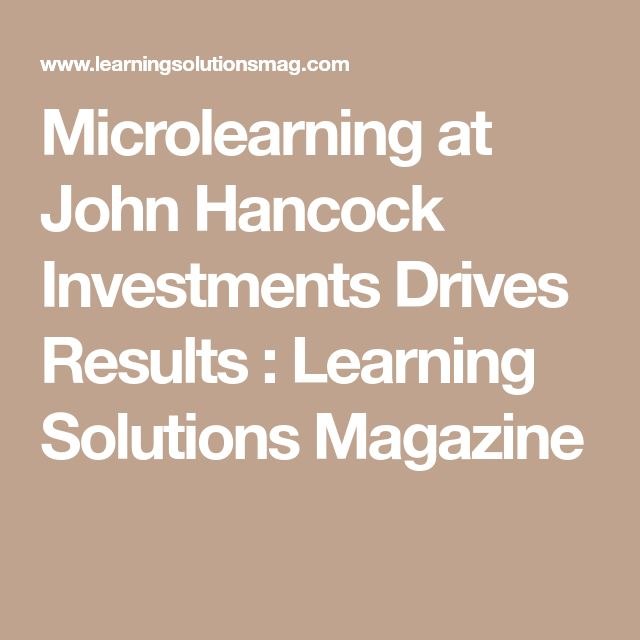Microlearning at John Hancock Investments Drives Results : Learning Solutions Magazine