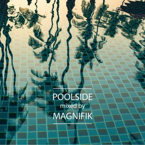 Magnifik - Poolside