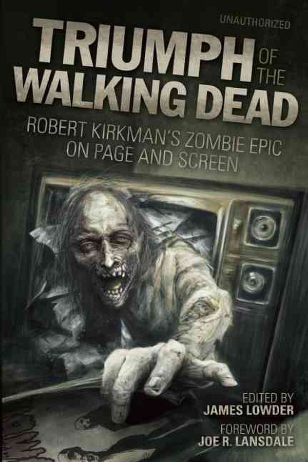 The Walking Dead - Triumph of the Walking Dead: Robert Kirkman's Zombie Epic on Page and Screen Book (2011) by James Lowder,Joe R. Lansdale - Perseus Distribution Services $11.50 on OLDIES.com
