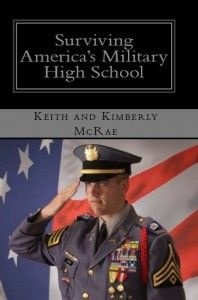 Surviving America's Military High School by Keith and Kimberly McRae is a practical guide for middle school and high school students entering military boarding schools. $15.99 from Amazon.
