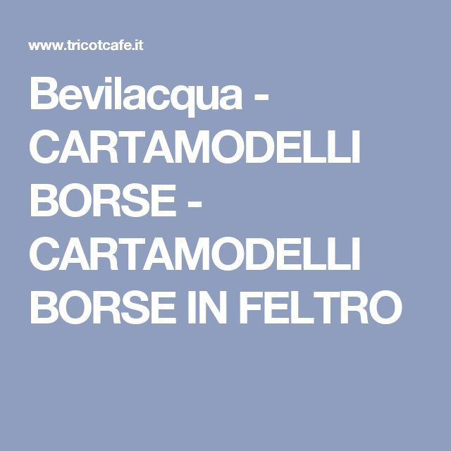 Bevilacqua - CARTAMODELLI BORSE - CARTAMODELLI BORSE IN FELTRO