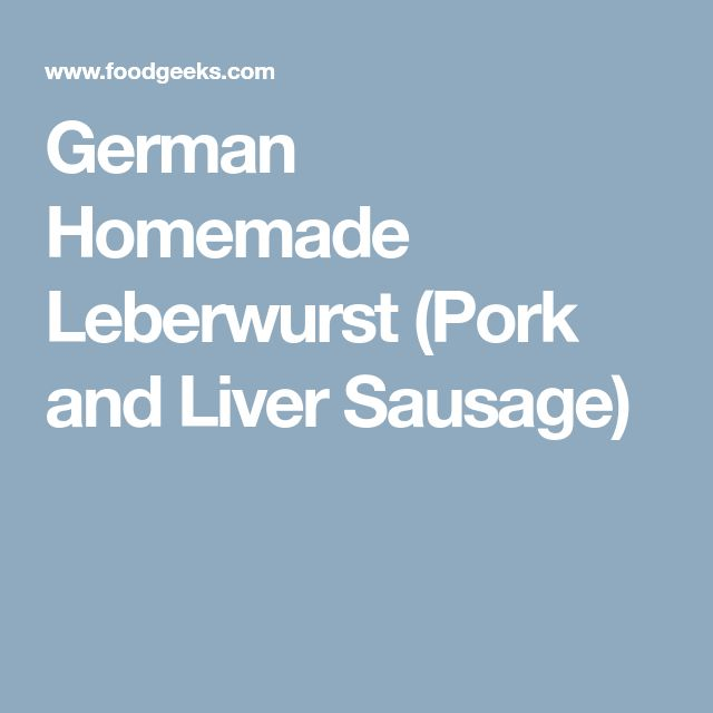 German Homemade Leberwurst (Pork and Liver Sausage)