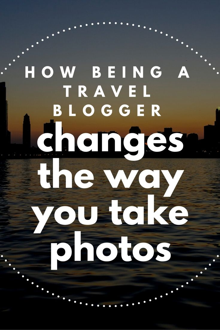 How Being a #travel blogger changes the way you take photos