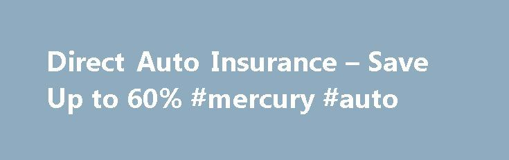 Direct Auto Insurance – Save Up to 60% #mercury #auto http://auto.remmont.com/direct-auto-insurance-save-up-to-60-mercury-auto/  #direct auto insurance # Direct Auto Insurance Save Up to 60% Direct Auto Insurance Imagine what you could do with $649*! When you glance in the rear-view mirror, who do you see? Direct Auto Insurance website knows all of us have someone special we want to protect. With a free customized auto insurance quote, you [...]Read More...The post Direct Auto Insurance –…