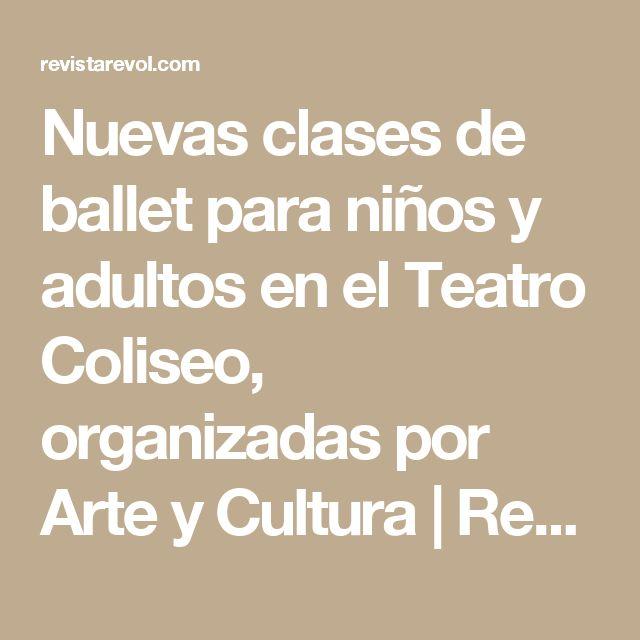 Nuevas clases de ballet para niños y adultos en el Teatro Coliseo, organizadas por Arte y Cultura | Revol - Revista de Danza
