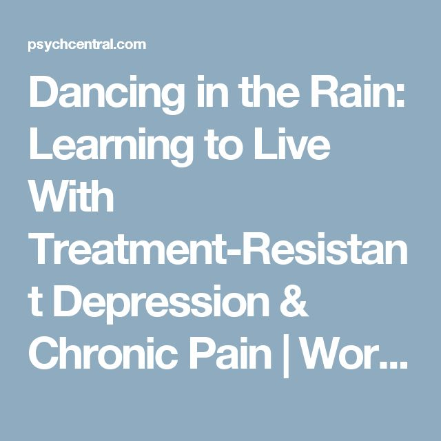 Dancing in the Rain: Learning to Live With Treatment-Resistant Depression & Chronic Pain | World of Psychology