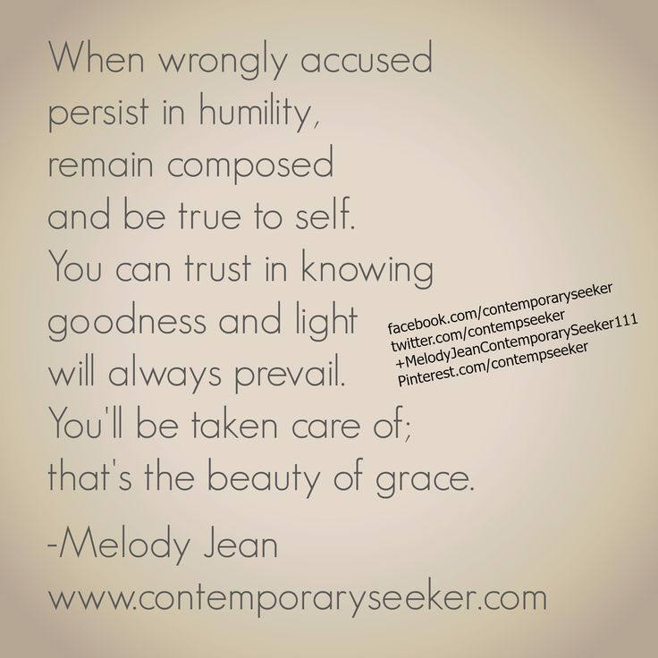When wrongly accused persist in humility, remain composed and be true to self…
