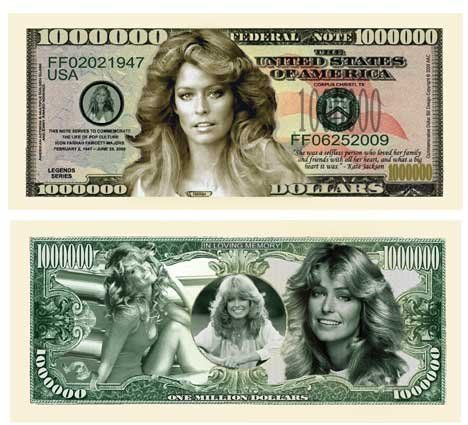 Farrah Fawcett One Million Dollar Bill W/protector by acc. $1.99. A very special Million Dollar Commemorative Bill featuring Farrah Fawcett-Majors! This Million Dollar Bill serves to commemorate the life of this Pop Culture Icon! Same size as actual currency.  Picture shows front and back.