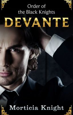 Prologue to Devante (Order of the Black Knights) at Wattpad.