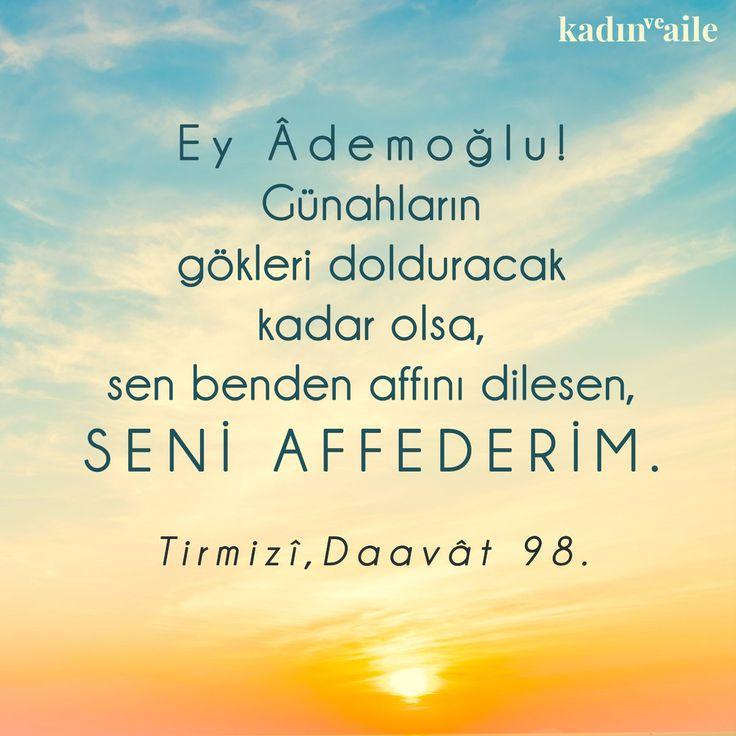Ey Ademoğlu! Günahların gökleri dolduracak kadar olsa, sen benden affını dilesen, SENİ AFFEDERİM.