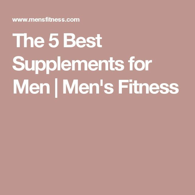 The 5 Best Supplements for Men | Men's Fitness #tagforlikes #F4F #instafollow