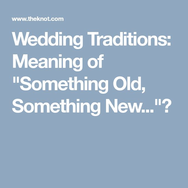 """Wedding Traditions: Meaning of """"Something Old, Something New...""""?"""